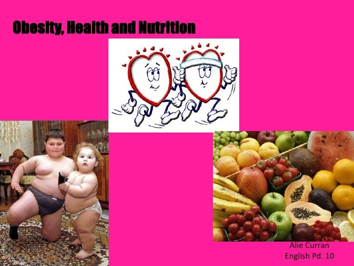 Obesity, Health and Nutrition                                      Alie Curran                                 English Pd....