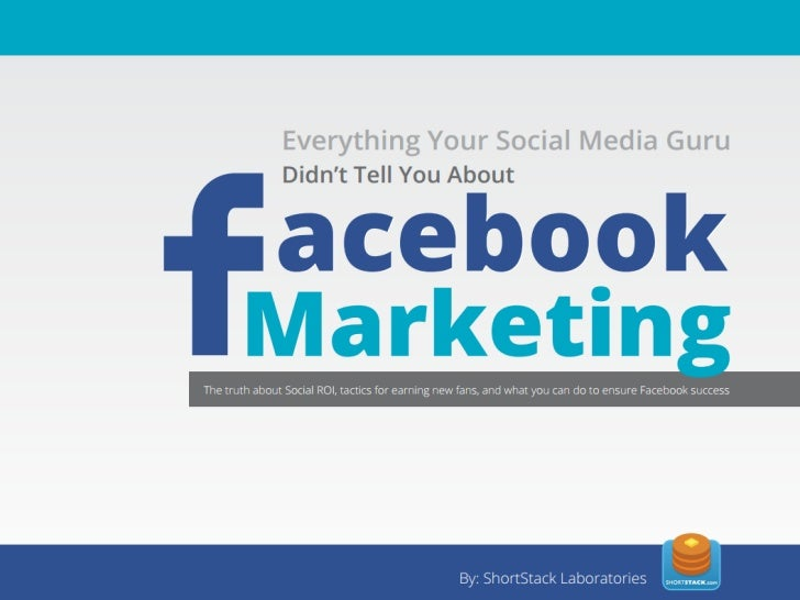 Everything Your Social Media Guru Didn't Tell You About Facebook Marketing