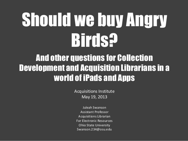 And other questions for CollectionDevelopment and Acquisition Librarians in aworld of iPads and AppsAcquisitions Institute...