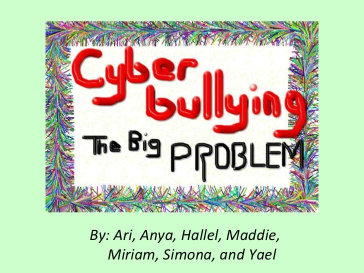 Cyberbullying - The Big Problem