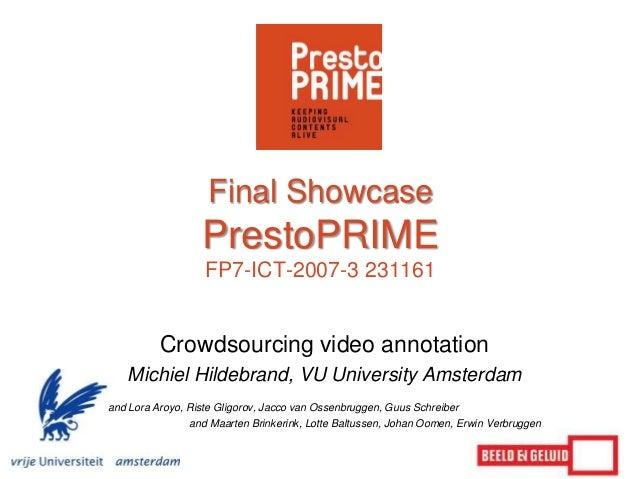 Final Showcase                  PrestoPRIME                   FP7-ICT-2007-3 231161          Crowdsourcing video annotatio...