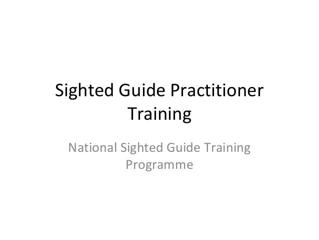 Sighted Guide Practitioner Training National Sighted Guide Training Programme