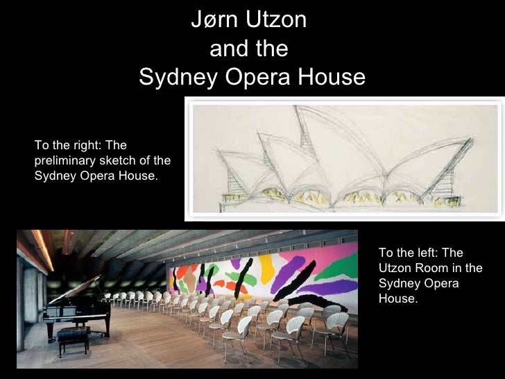 Jørn Utzon  and the  Sydney Opera House To the right: The preliminary sketch of the Sydney Opera House. To the left: The U...