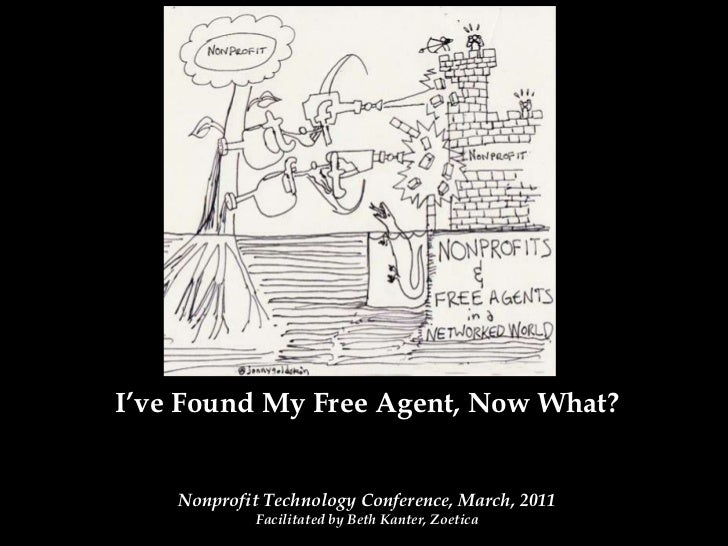 I've Found My Free Agent, Now What?<br />Nonprofit Technology Conference, March, 2011<br />Facilitated by Beth Kanter, Zo...