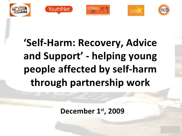 'Self-Harm: Recovery, Advice and Support' - helping young people affected by self-harm through partnership work<br />Decem...