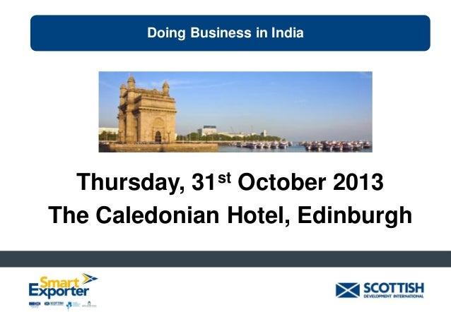Doing Business in India  Thursday, 31st October 2013 The Caledonian Hotel, Edinburgh