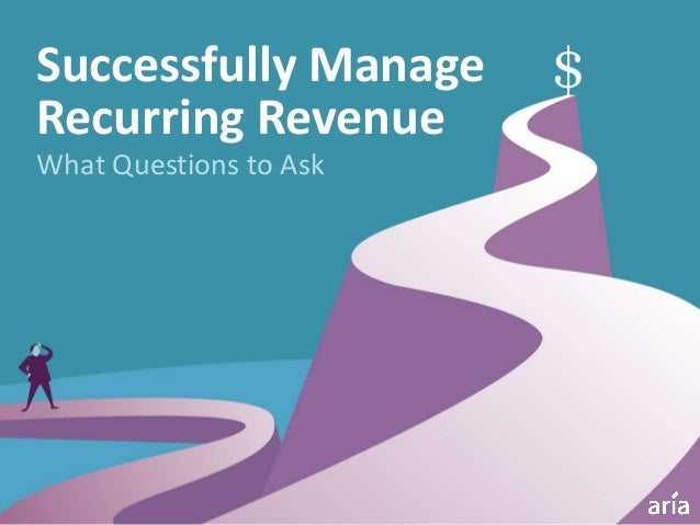 What Questions to Ask Successfully Manage Recurring Revenue
