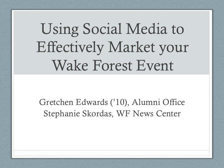 Using Social Media toEffectively Market your  Wake Forest EventGretchen Edwards ('10), Alumni Office Stephanie Skordas, WF...
