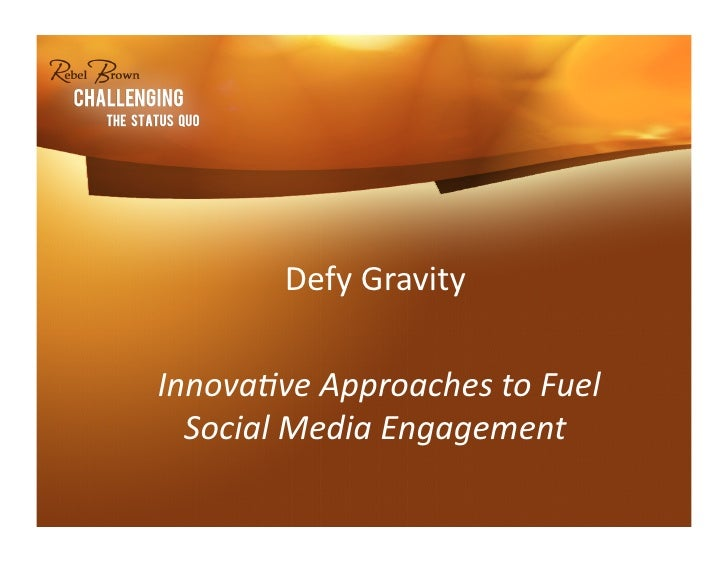 Defy Gravity   Innovave Approaches to Fuel       Social Media Engagement