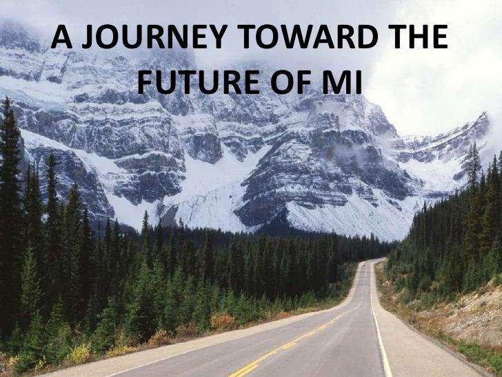 A JOURNEY TOWARD THE     FUTURE OF MI