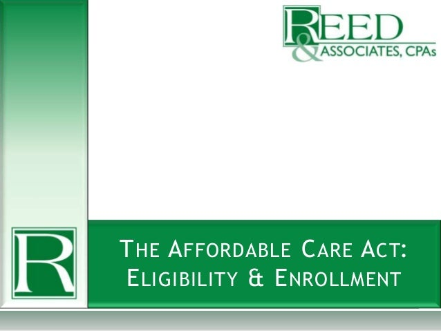 THE AFFORDABLE CARE ACT:ELIGIBILITY & ENROLLMENT