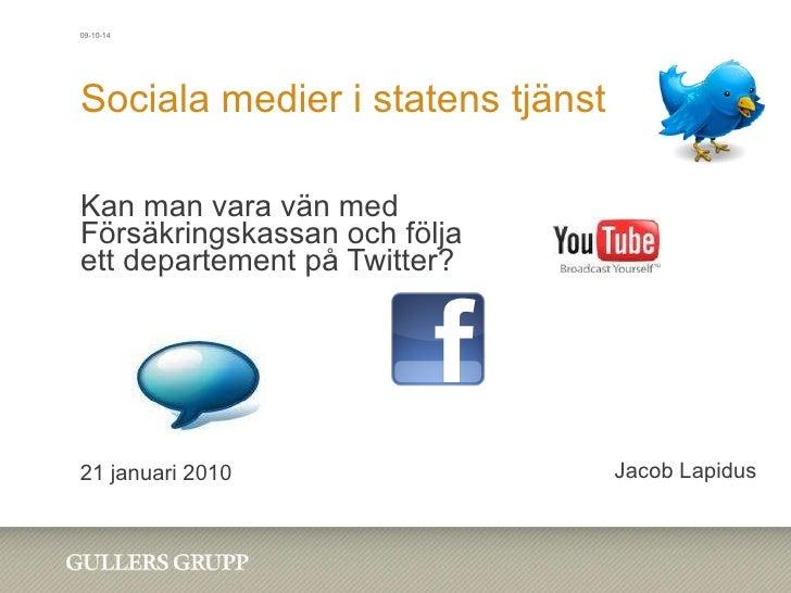 Sociala medier i statens tjänst Kan man vara vän med Försäkringskassan och följa ett departement på Twitter? 21 januari 20...