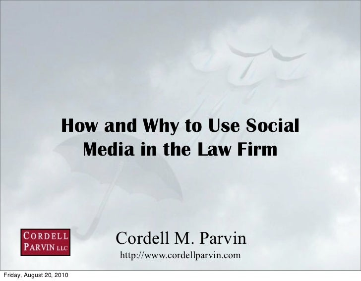 How and Why to Use Social                       Media in the Law Firm                              Cordell M. Parvin      ...