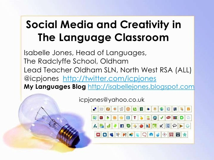 Social Media and Creativity in The Language Classroom<br />Isabelle Jones, Head of Languages, <br />The Radclyffe School, ...
