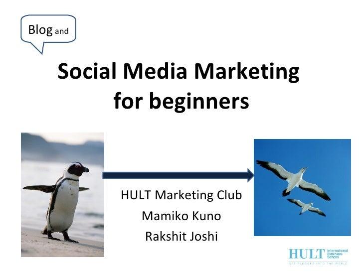 Social Media Marketing  for beginners HULT Marketing Club Mamiko Kuno Rakshit Joshi Blog  and