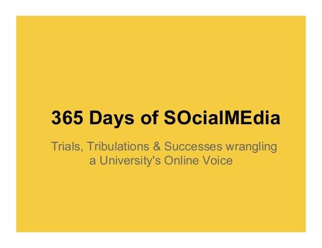 365 Days of SOcialMEdiaTrials, Tribulations & Successes wrangling        a Universitys Online Voice