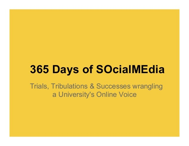 365 Days of SOcialMEdia: Trials, Tribulations, and Successes Wrangling a University's Online Voice | SoCon13