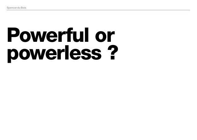 Powerful or powerless ?