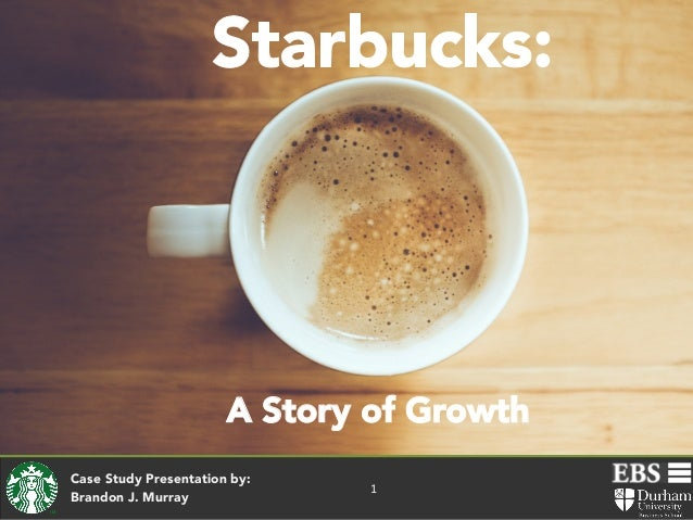 A Story of Growth Case Study Presentation by:  Brandon J. Murray  1