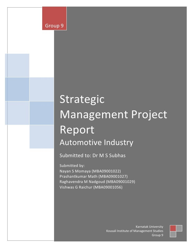Group 9     Strategic     Management Project     Report     Automotive Industry     Submitted to: Dr M S Subhas     Submit...