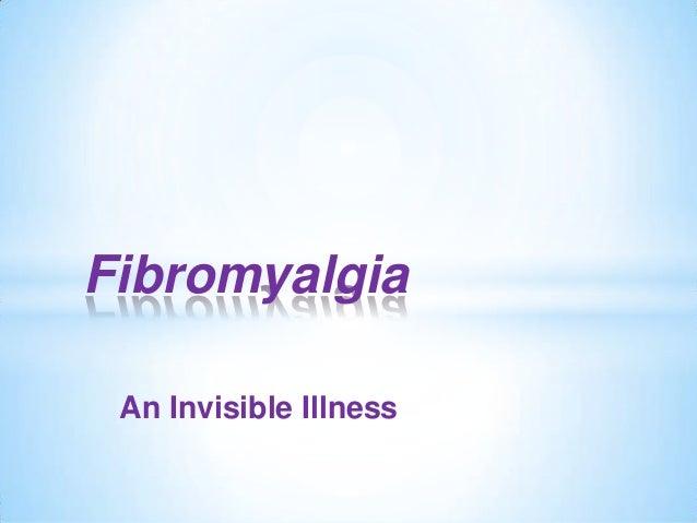 Fibromyalgia An Invisible Illness