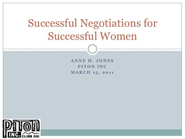 Successful Negotiations for    Successful Women        ANNE H. JONES          PITON INC        MARCH 15, 2011