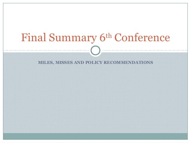 MILES, MISSES AND POLICY RECOMMENDATIONS Final Summary 6th Conference