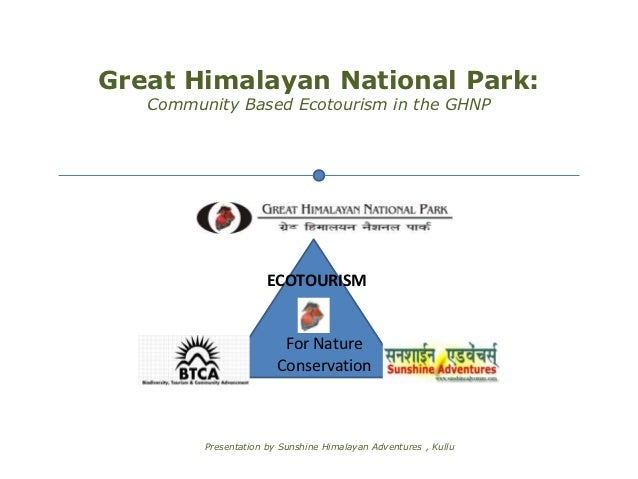Great Himalayan National Park:   Community Based Ecotourism in the GHNP                      ECOTOURISM                   ...