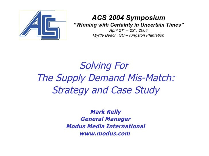 Solving For  The Supply Demand Mis-Match: Strategy and Case Study Mark Kelly General Manager Modus Media International www...