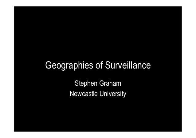 Geographies of Surveillance Stephen Graham Newcastle University