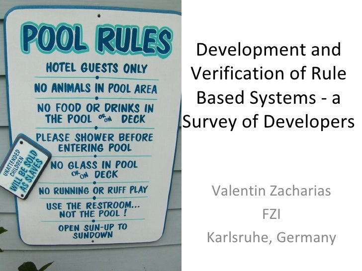 Development and Verification of Rule Based Systems - a Survey of Developers Valentin Zacharias FZI Karlsruhe, Germany