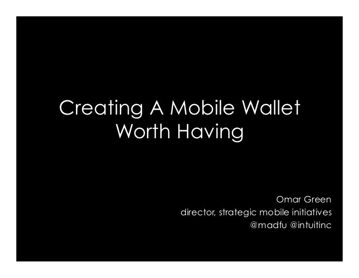 Creating A Mobile Wallet     Worth Having                                  Omar Green            director, strategic mobil...