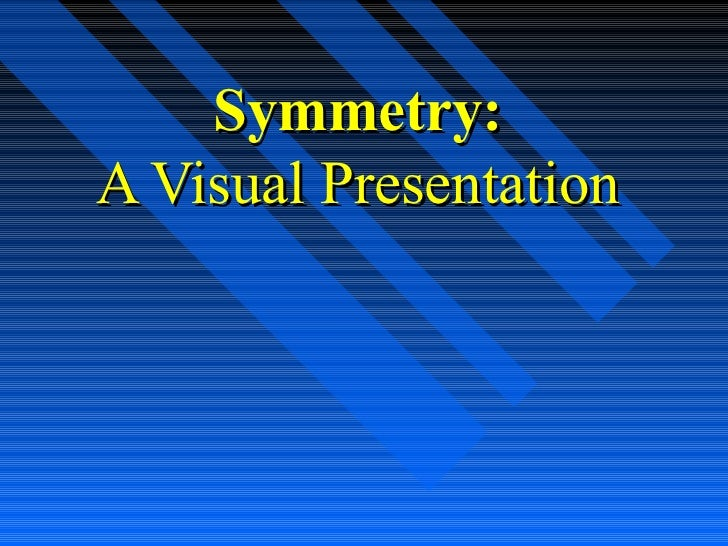 Symmetry:A Visual Presentation