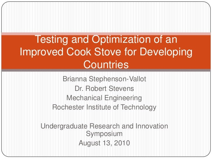 Testing and Optimization of an Improved Cook Stove for Developing Countries<br />Brianna Stephenson-Vallot<br />Dr. Robert...