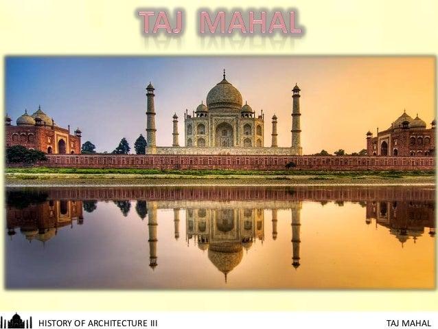 HISTORY OF ARCHITECTURE III  TAJ MAHAL