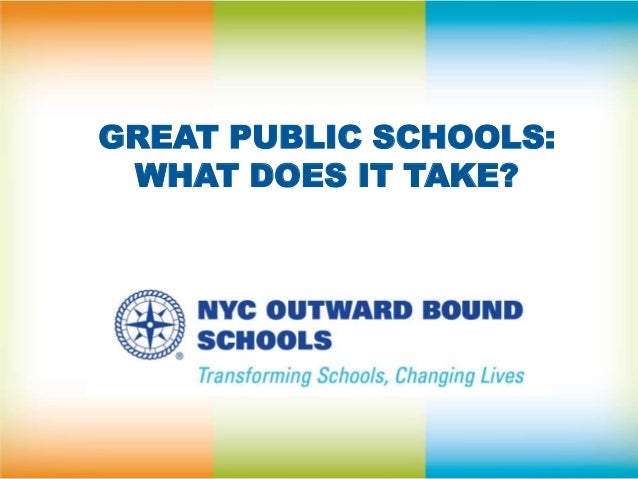 GREAT PUBLIC SCHOOLS: WHAT DOES IT TAKE?