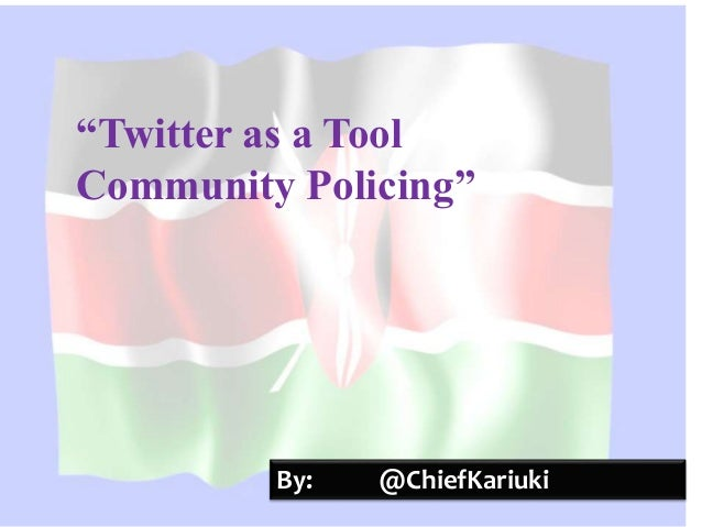"""""""Twitter as a Tool Community Policing"""" By: @ChiefKariuki"""