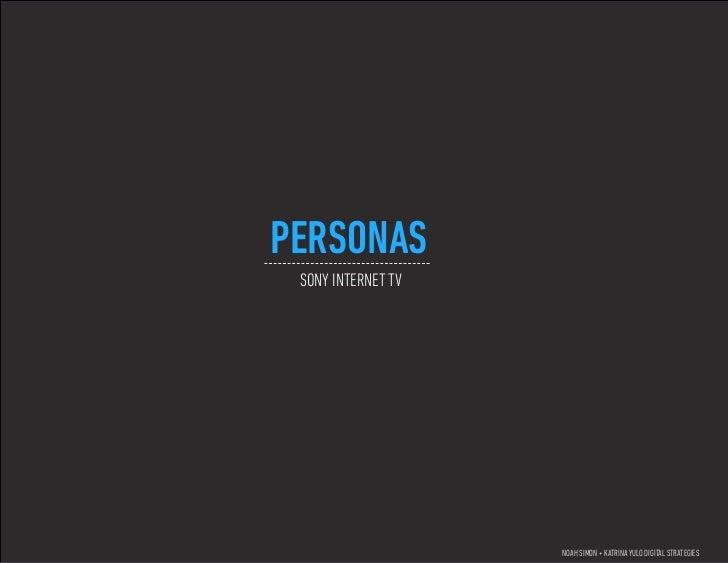 PERSONAS SONY INTERNET TV                    NOAH SIMON + KATRINA YULO DIGITAL STRATEGIES