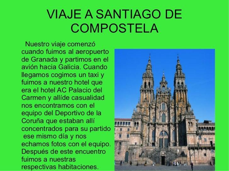 VIAJE A SANTIAGO DE           COMPOSTELA  Nuestro viaje comenzócuando fuimos al aeropuertode Granada y partimos en elavión...