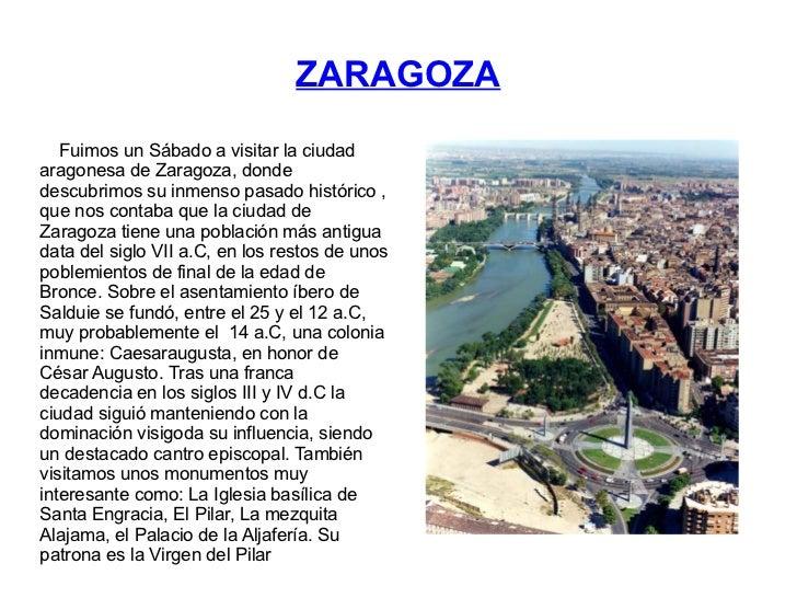 ZARAGOZA   Fuimos un Sábado a visitar la ciudadaragonesa de Zaragoza, dondedescubrimos su inmenso pasado histórico ,que no...