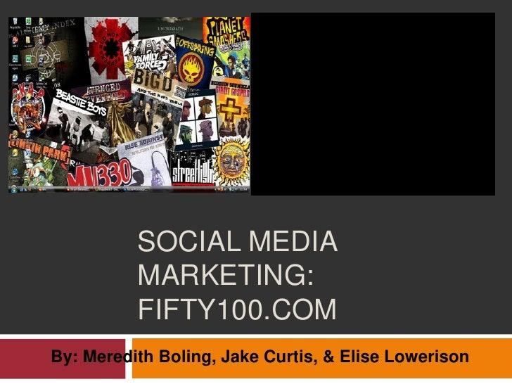 Social media Marketing:Fifty100.com<br />By: Meredith Boling, Jake Curtis, & Elise Lowerison<br />