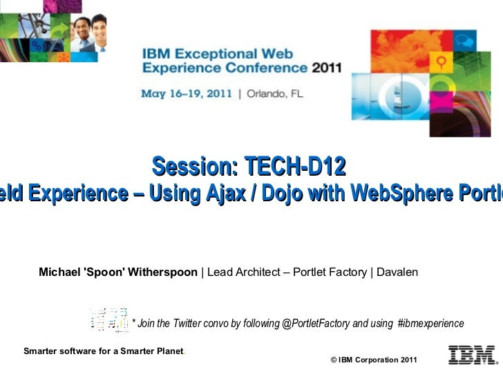 Session: TECH-D12 Practical Field Experience – Using Ajax / Dojo with WebSphere Portlet Factory  © IBM Corporation 2011 Sm...