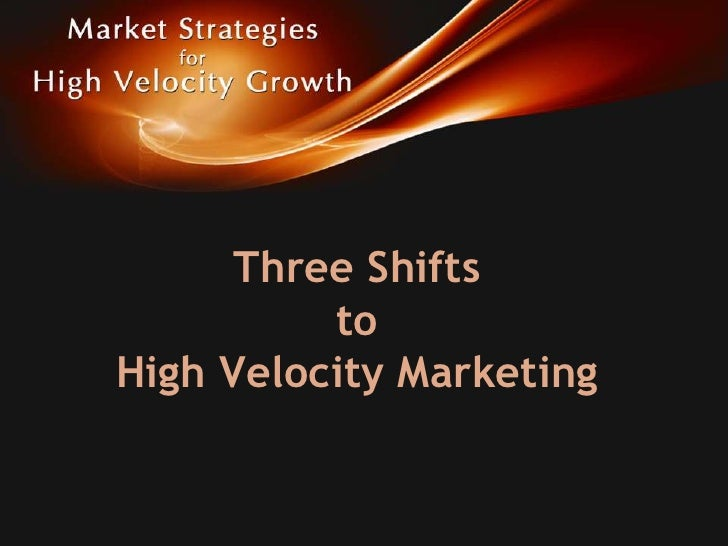 Three Shifts          toHigh Velocity Marketing