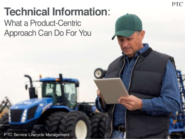 Technical Information: What a Product-Centric Approach Can Do For You PTC Service Lifecycle Management