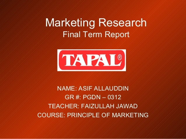 Marketing Research Final Term Report NAME: ASIF ALLAUDDIN GR #: PGDN – 0312 TEACHER: FAIZULLAH JAWAD COURSE: PRINCIPLE OF ...