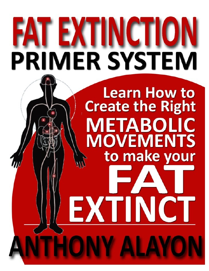 The Fat Extinction Primer System will get your body ready to get                                the absolute best fat loss...