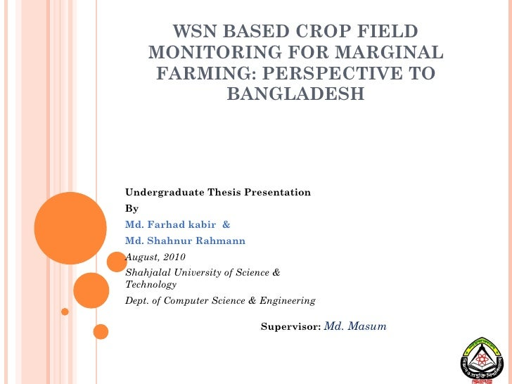 WSN BASED CROP FIELD MONITORING FOR MARGINAL FARMING: PERSPECTIVE TO BANGLADESH Undergraduate Thesis Presentation By Md. F...