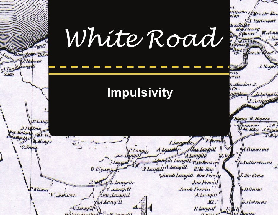 White Road    Impulsivity