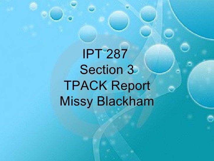 IPT 287  Section 3 TPACK Report Missy Blackham