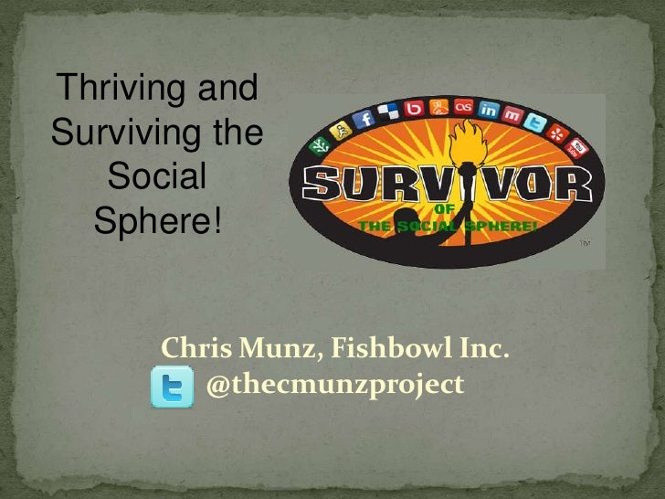Thriving and  Surviving the Social Sphere!<br />Chris Munz, Fishbowl Inc.@thecmunzproject<br />